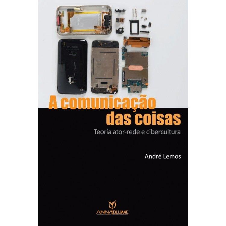 """Livro """"A comunicação das coisas: teoria ator-rede e cibercultura"""""""