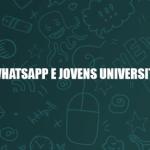 PESQUISA: Usos e apropriações do aplicativo WhatsApp por jovens universitários